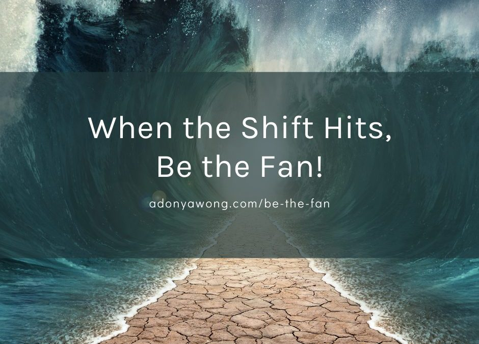 When the Shift Hits, Be the Fan!