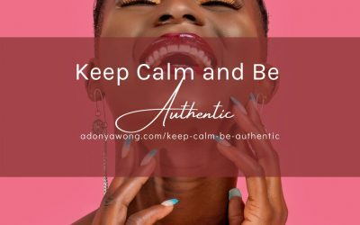 Keep Calm and Be Authentic!