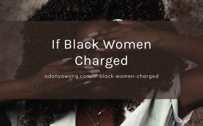 If Black Women Charged…