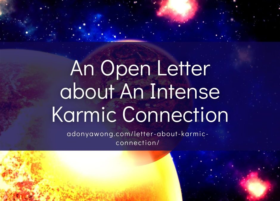 An Open Letter about An Intense Karmic Connection