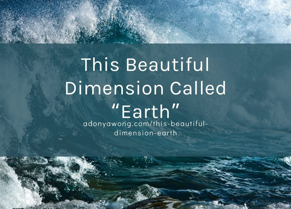 "This Beautiful Dimension Called ""Earth"""