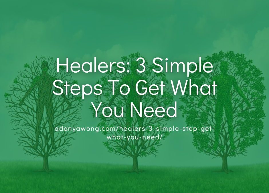 Healers: 3 Simple Steps To Get What You Need