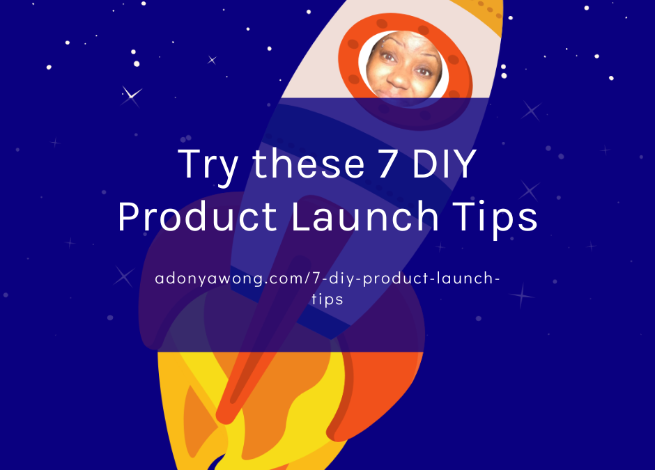 Try these 7 DIY Product Launch Tips